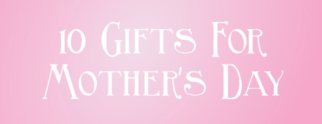 10 Gifts For Mom on Mother's Day by Wild Eye Designs